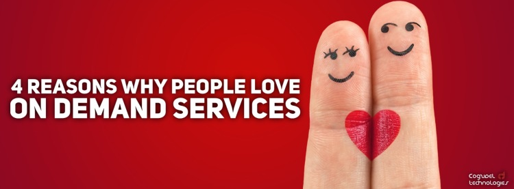 4-Reasons-Why-People-Love-On-Demand-Services